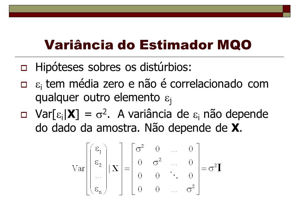 Variância do Estimador MQO Hipóteses sobres os distúrbios: i tem média zero e não é correlacionado com qualquer outro elemento j Var[ i |X] = 2. A var