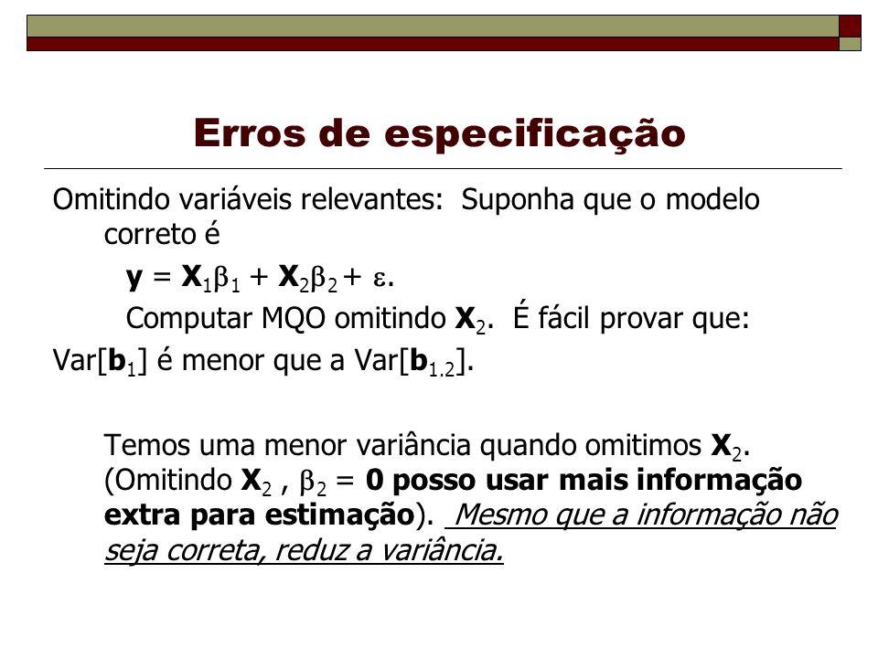 Erros de especificação Omitindo variáveis relevantes: Suponha que o modelo correto é y = X 1 1 + X 2 2 +. Computar MQO omitindo X 2. É fácil provar qu