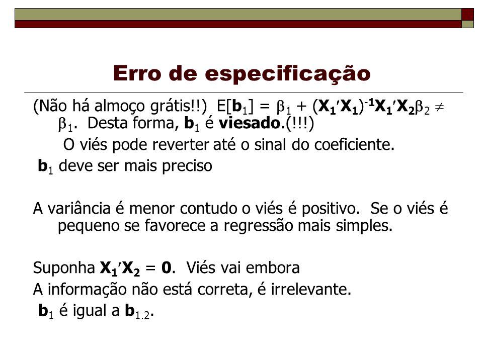 Erro de especificação (Não há almoço grátis!!) E[b 1 ] = 1 + (X 1 X 1 ) -1 X 1 X 2 2 1. Desta forma, b 1 é viesado.(!!!) O viés pode reverter até o si