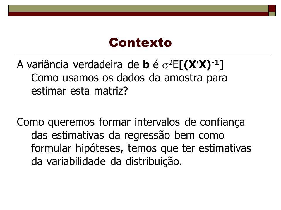 Contexto A variância verdadeira de b é 2 E[(X X) -1 ] Como usamos os dados da amostra para estimar esta matriz? Como queremos formar intervalos de con