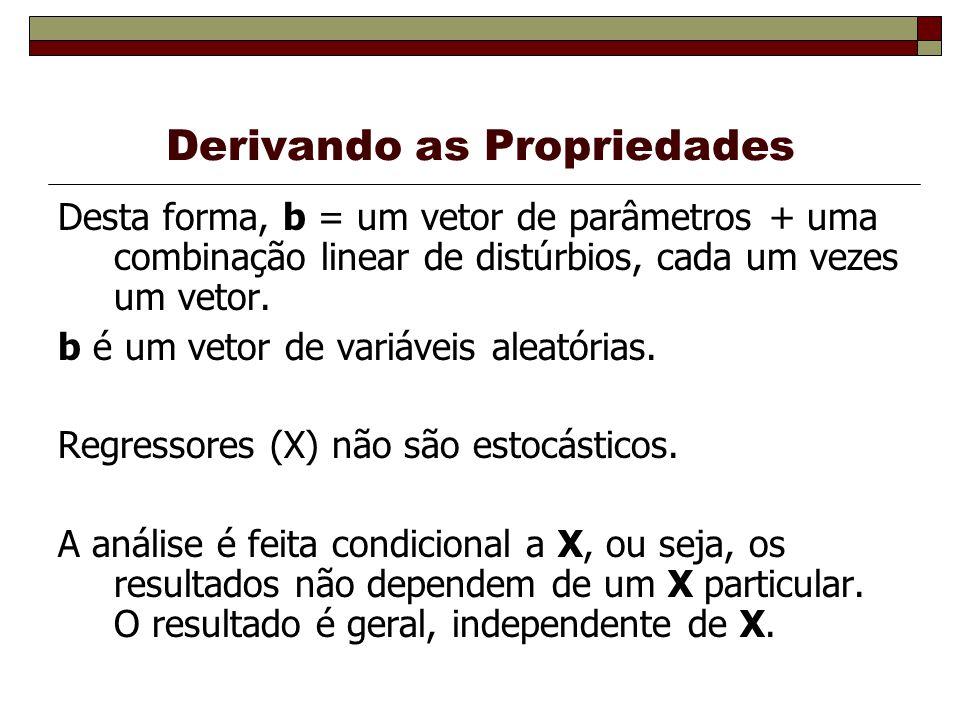 Derivando as Propriedades Desta forma, b = um vetor de parâmetros + uma combinação linear de distúrbios, cada um vezes um vetor. b é um vetor de variá