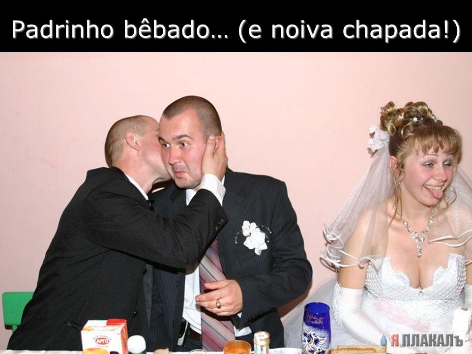 Padrinho bêbado… (e noiva chapada!)
