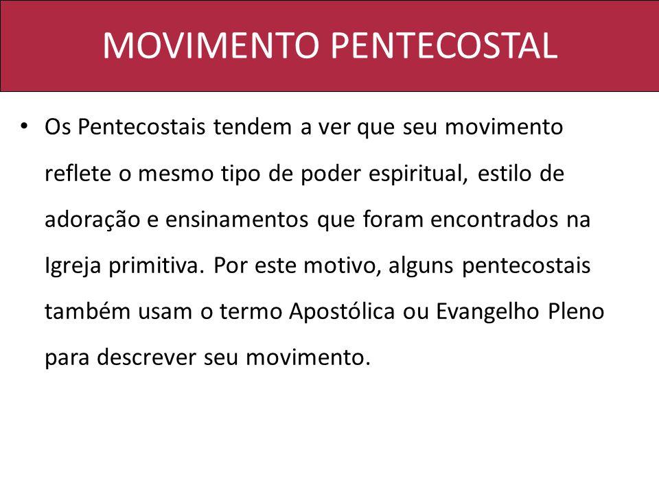 MOVIMENTO PENTECOSTAL Os Pentecostais tendem a ver que seu movimento reflete o mesmo tipo de poder espiritual, estilo de adoração e ensinamentos que foram encontrados na Igreja primitiva.