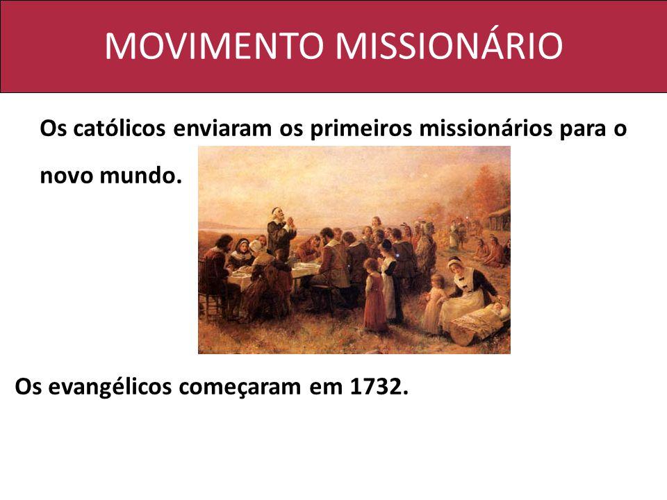 MOVIMENTO MISSIONÁRIO Os católicos enviaram os primeiros missionários para o novo mundo. Os evangélicos começaram em 1732.