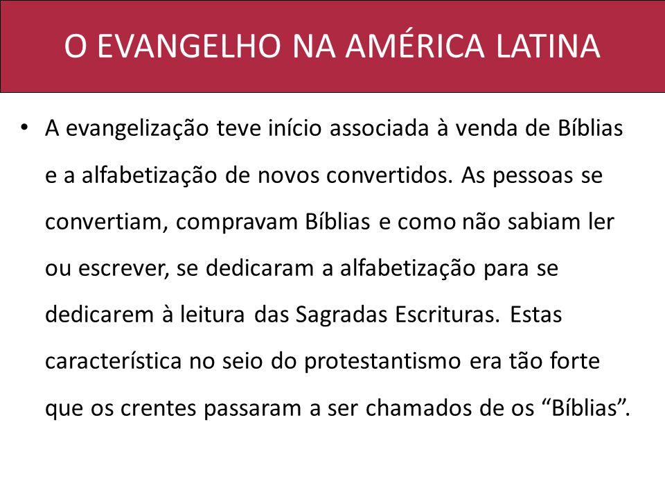 O EVANGELHO NA AMÉRICA LATINA A evangelização teve início associada à venda de Bíblias e a alfabetização de novos convertidos. As pessoas se convertia