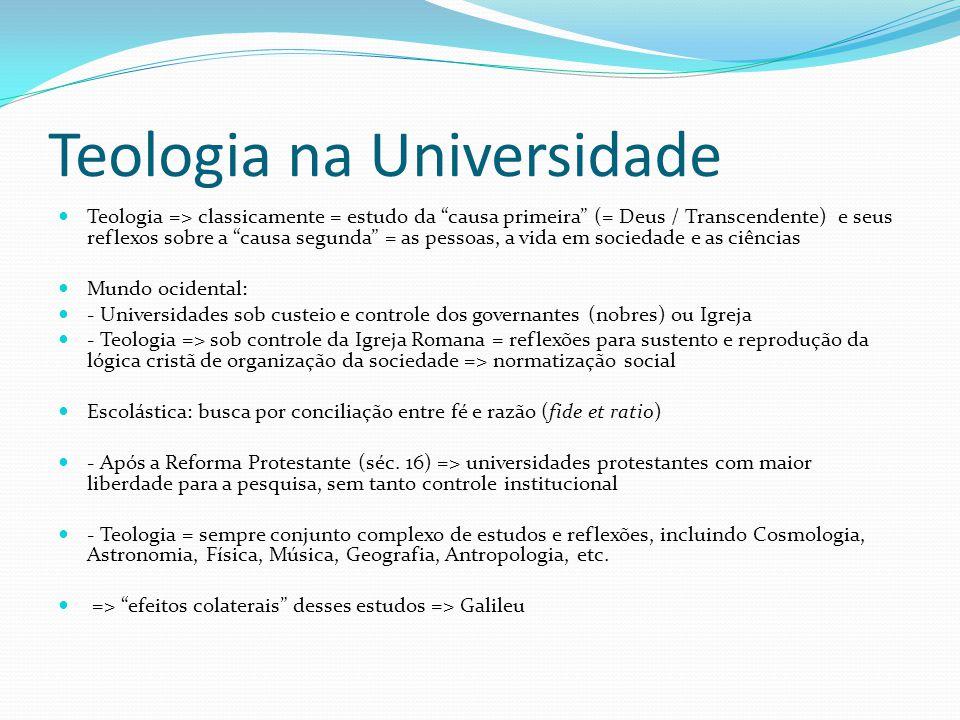 Teologia na Universidade Teologia => classicamente = estudo da causa primeira (= Deus / Transcendente) e seus reflexos sobre a causa segunda = as pess
