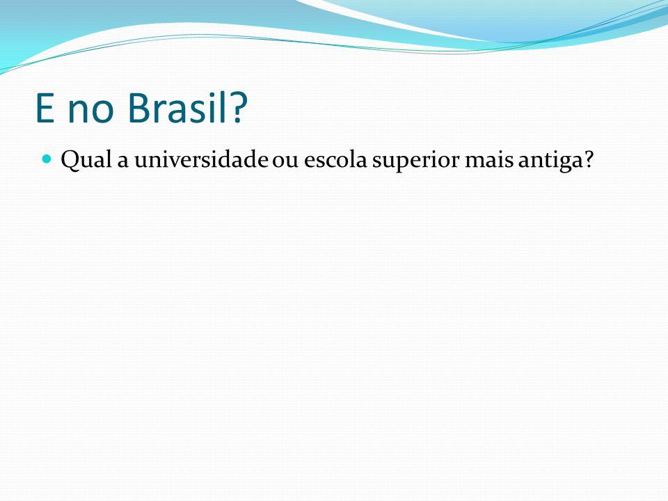 E no Brasil? Qual a universidade ou escola superior mais antiga?