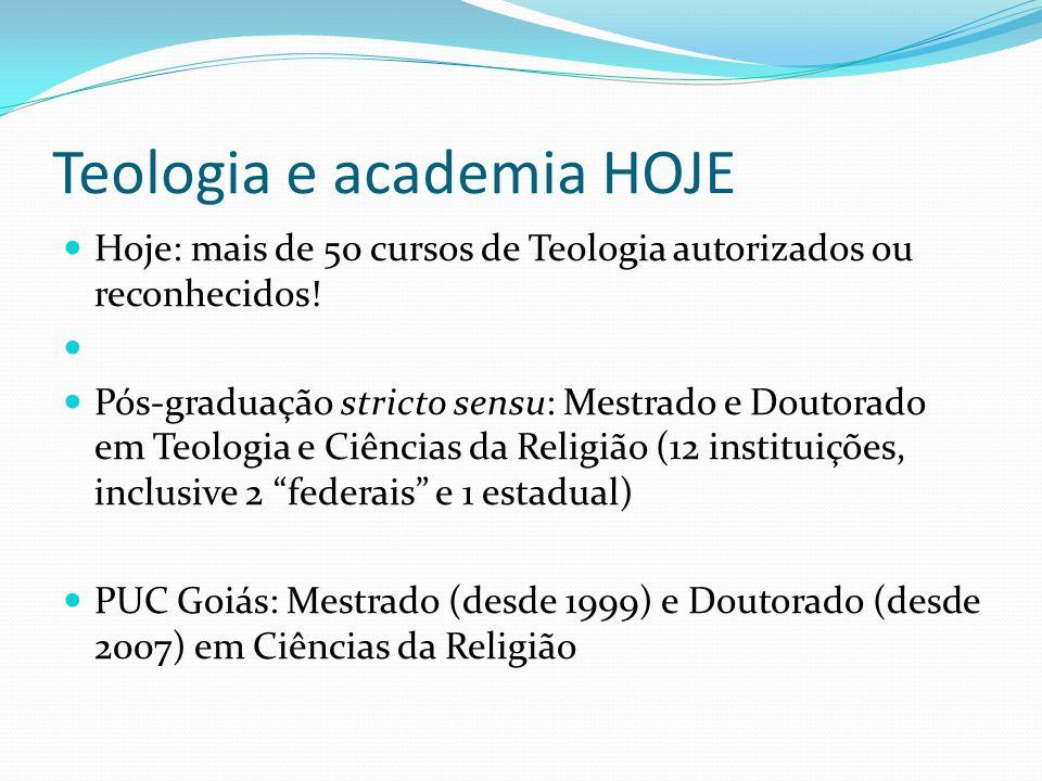 Teologia e academia HOJE Hoje: mais de 50 cursos de Teologia autorizados ou reconhecidos! Pós-graduação stricto sensu: Mestrado e Doutorado em Teologi
