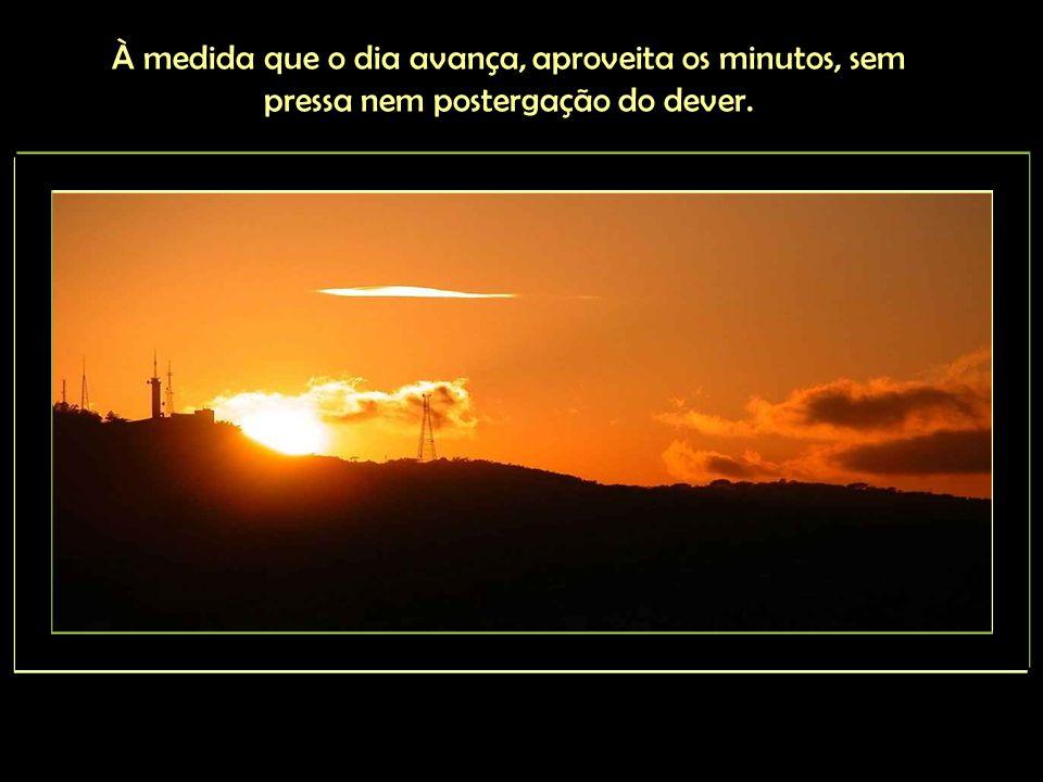 Cada amanhecer é convite sereno à conquista de valores que parecem inalcançáveis.