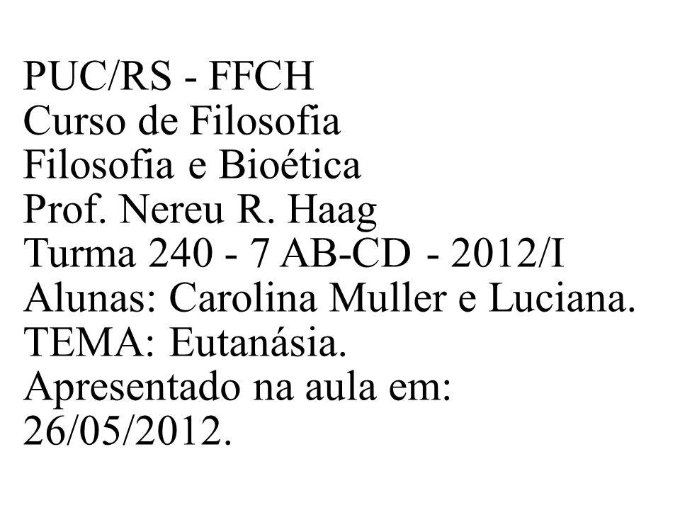 PUC/RS - FFCH Curso de Filosofia Filosofia e Bioética Prof. Nereu R. Haag Turma 240 - 7 AB-CD - 2012/I Alunas: Carolina Muller e Luciana. TEMA: Eutaná