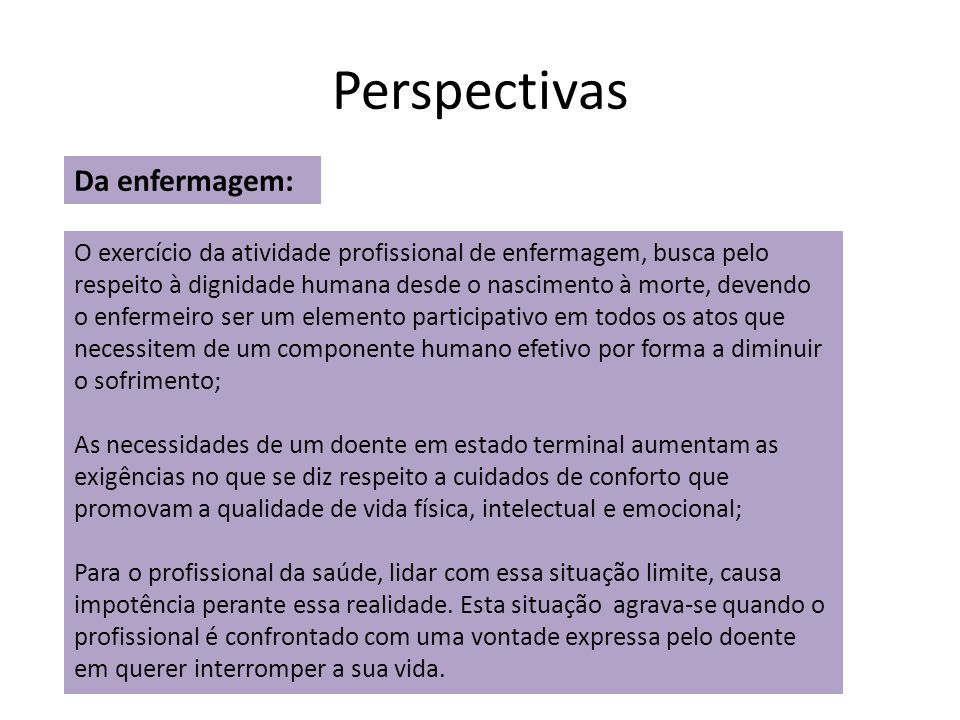 Perspectivas Da enfermagem: O exercício da atividade profissional de enfermagem, busca pelo respeito à dignidade humana desde o nascimento à morte, de