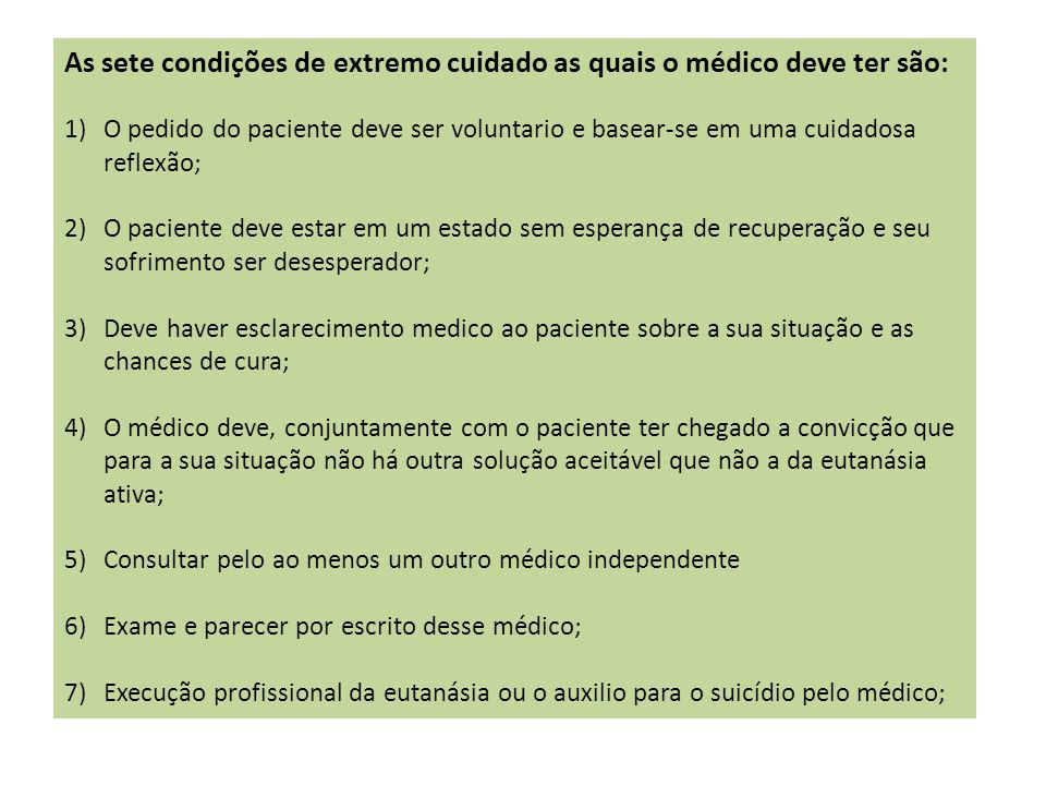 As sete condições de extremo cuidado as quais o médico deve ter são: 1)O pedido do paciente deve ser voluntario e basear-se em uma cuidadosa reflexão;