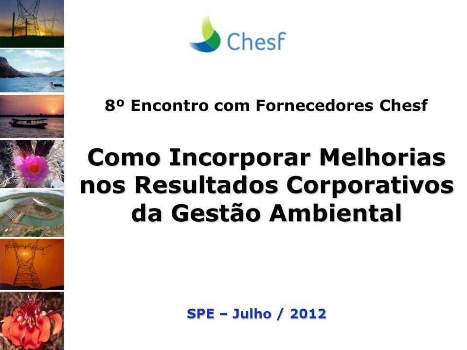 8º Encontro com Fornecedores Chesf Como Incorporar Melhorias nos Resultados Corporativos da Gestão Ambiental SPE – Julho / 2012
