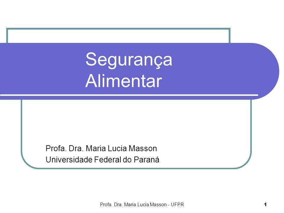 Profa. Dra. Maria Lucia Masson - UFPR 1 Segurança Alimentar Profa. Dra. Maria Lucia Masson Universidade Federal do Paraná