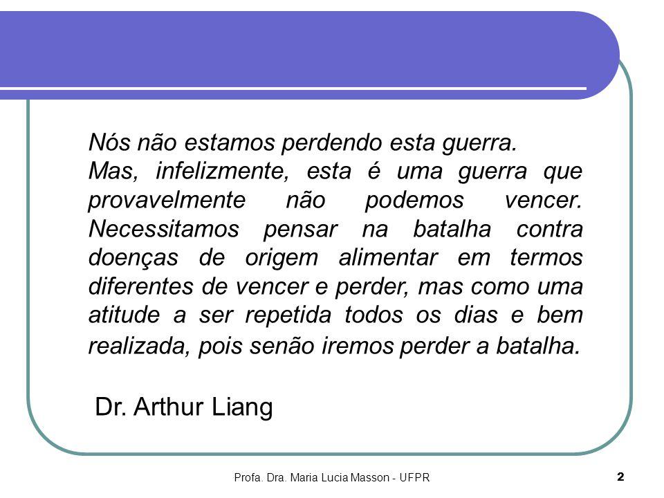 Profa. Dra. Maria Lucia Masson - UFPR2 Nós não estamos perdendo esta guerra. Mas, infelizmente, esta é uma guerra que provavelmente não podemos vencer