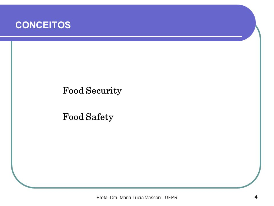 Profa. Dra. Maria Lucia Masson - UFPR4 CONCEITOS Food Security Food Safety