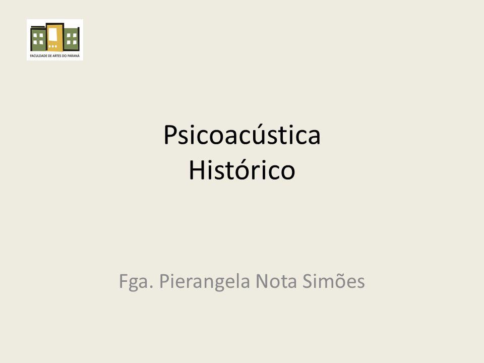 Psicoacústica Histórico Fga. Pierangela Nota Simões