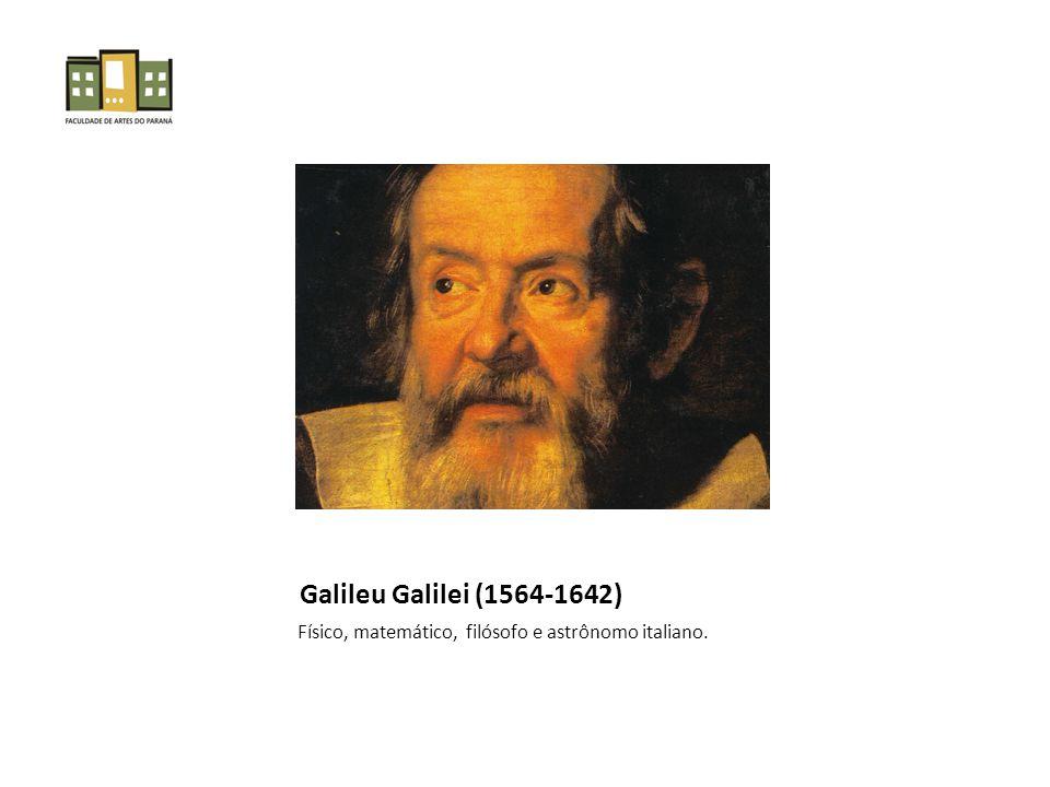 Galileu Galilei (1564-1642) Físico, matemático, filósofo e astrônomo italiano.