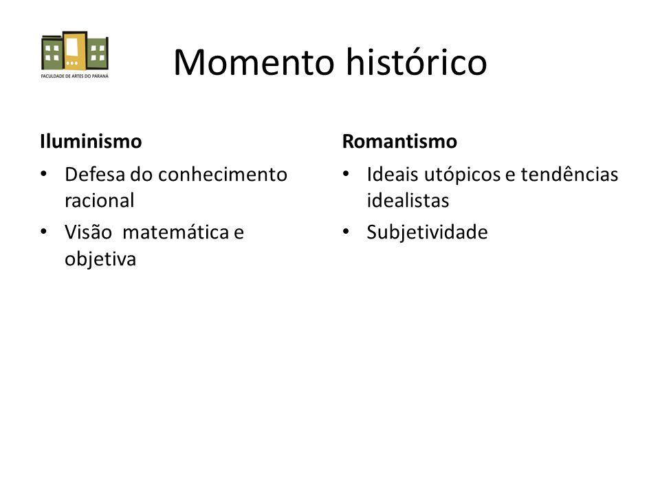 Momento histórico Iluminismo Defesa do conhecimento racional Visão matemática e objetiva Romantismo Ideais utópicos e tendências idealistas Subjetivid