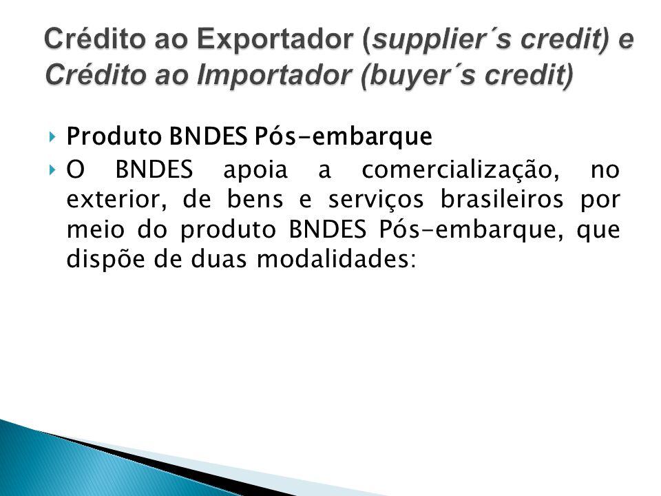 Produto BNDES Pós-embarque O BNDES apoia a comercialização, no exterior, de bens e serviços brasileiros por meio do produto BNDES Pós-embarque, que di