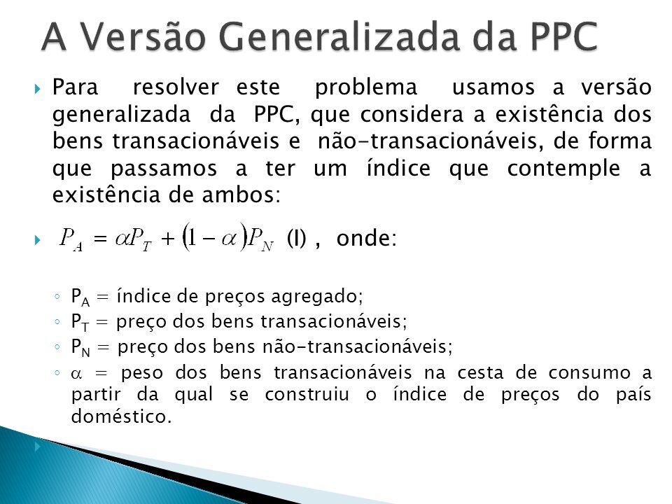 Para resolver este problema usamos a versão generalizada da PPC, que considera a existência dos bens transacionáveis e não-transacionáveis, de forma q