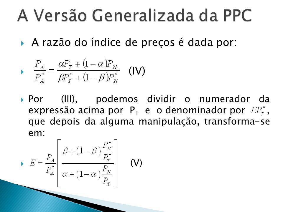 A razão do índice de preços é dada por: (IV) Por (III), podemos dividir o numerador da expressão acima por P T e o denominador por, que depois da algu