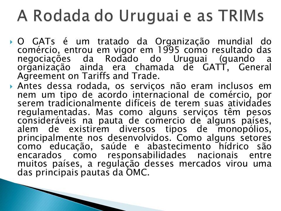 O GATs é um tratado da Organização mundial do comércio, entrou em vigor em 1995 como resultado das negociações da Rodado do Uruguai (quando a organiza