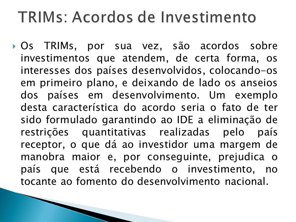 Os TRIMs, por sua vez, são acordos sobre investimentos que atendem, de certa forma, os interesses dos países desenvolvidos, colocando-os em primeiro p