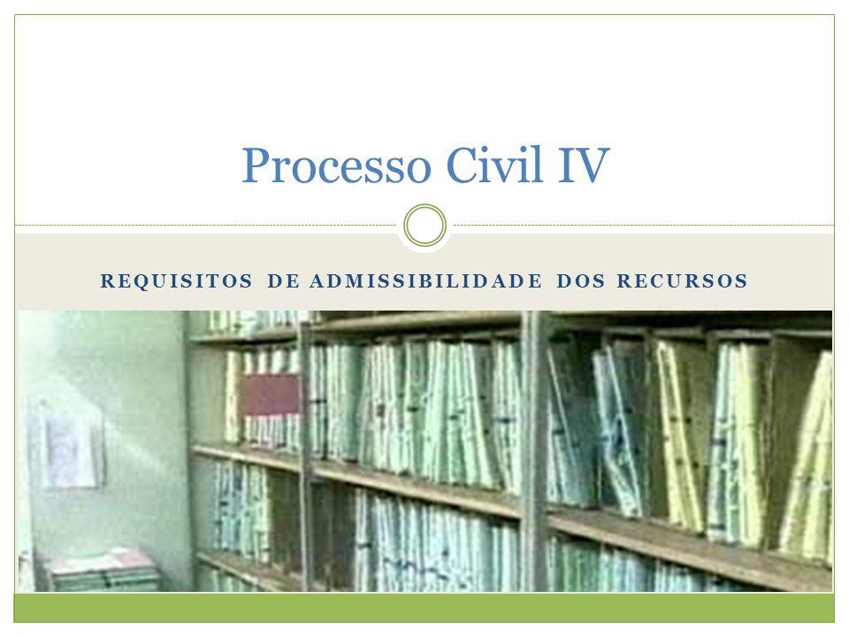 REQUISITOS DE ADMISSIBILIDADE DOS RECURSOS Processo Civil IV