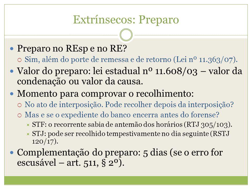 Extrínsecos: Preparo Preparo no REsp e no RE? Sim, além do porte de remessa e de retorno (Lei nº 11.363/07). Valor do preparo: lei estadual nº 11.608/