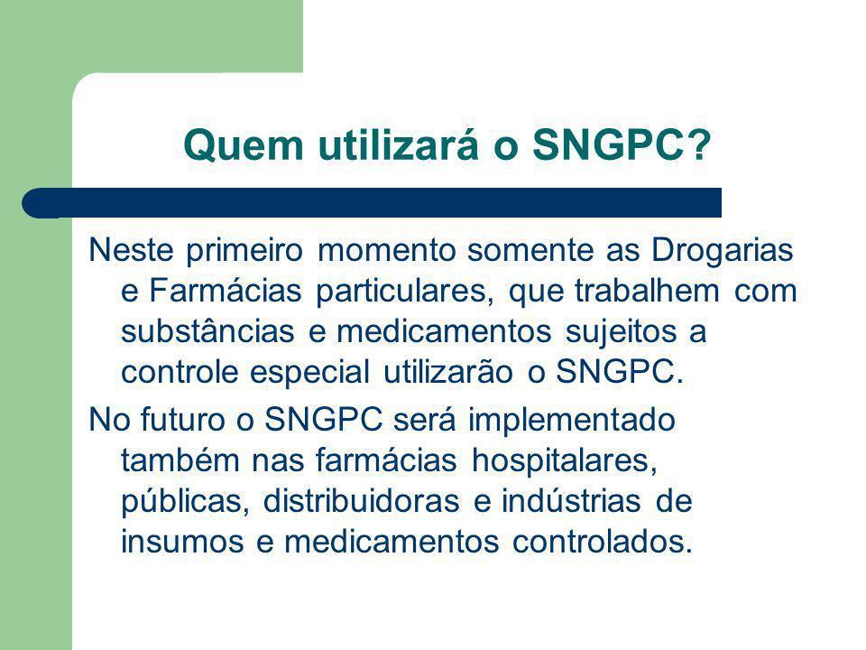 Quem utilizará o SNGPC? Neste primeiro momento somente as Drogarias e Farmácias particulares, que trabalhem com substâncias e medicamentos sujeitos a