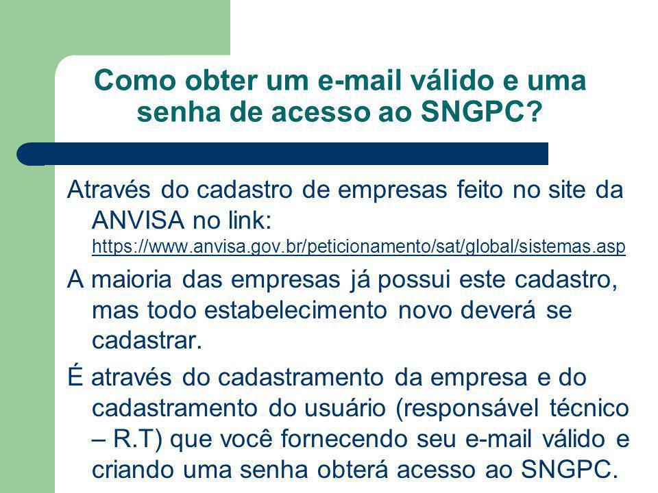 Como obter um e-mail válido e uma senha de acesso ao SNGPC? Através do cadastro de empresas feito no site da ANVISA no link: https://www.anvisa.gov.br