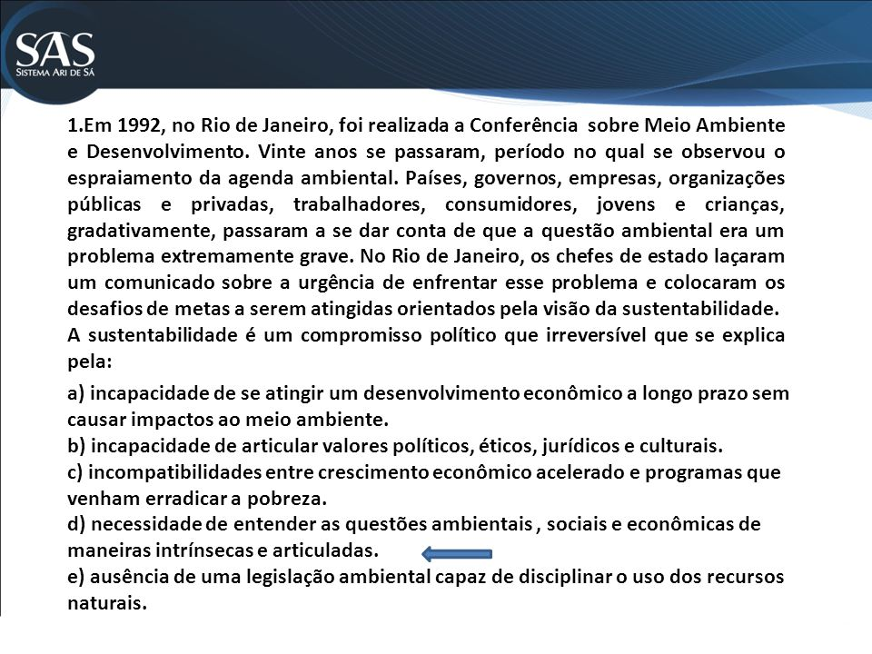 1.Em 1992, no Rio de Janeiro, foi realizada a Conferência sobre Meio Ambiente e Desenvolvimento. Vinte anos se passaram, período no qual se observou o