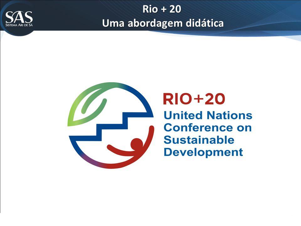 Rio + 20 Uma abordagem didática Uma abordagem didática
