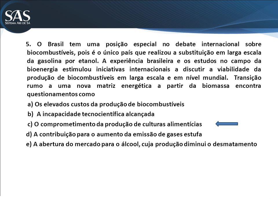 5. O Brasil tem uma posição especial no debate internacional sobre biocombustíveis, pois é o único país que realizou a substituição em larga escala da