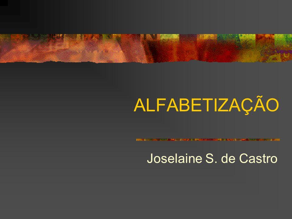 ALFABETIZAÇÃO Joselaine S. de Castro
