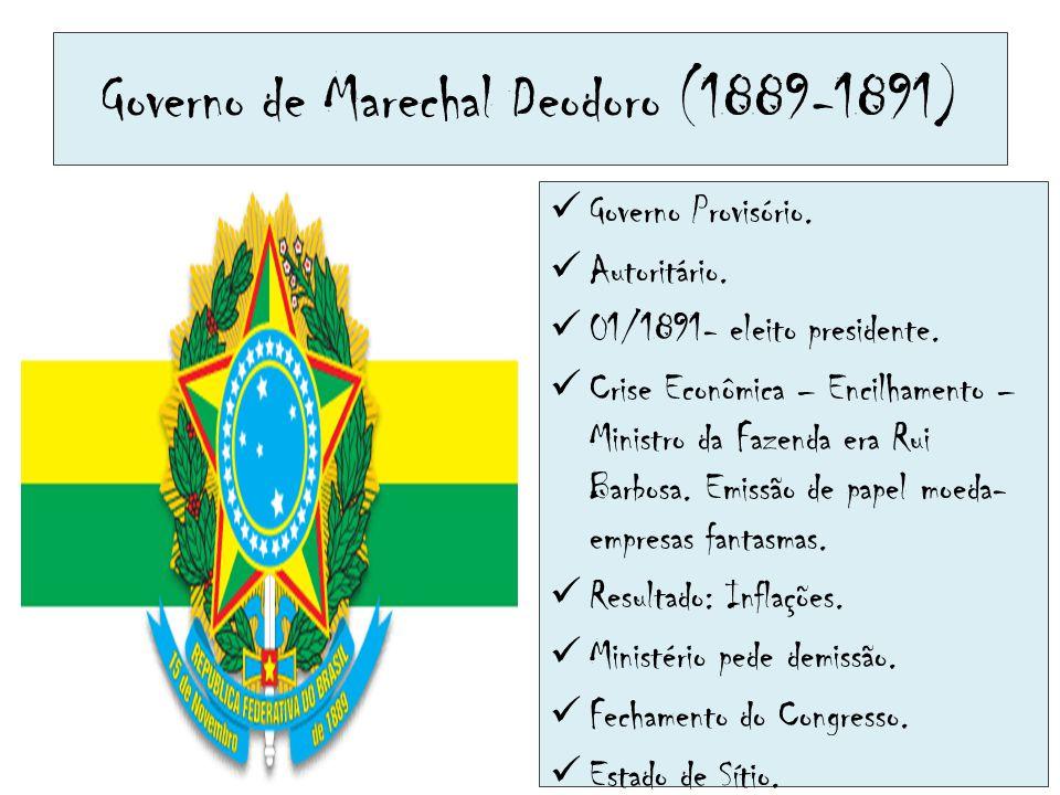 Governo de Marechal Deodoro (1889-1891) Governo Provisório. Autoritário. 01/1891- eleito presidente. Crise Econômica – Encilhamento – Ministro da Faze