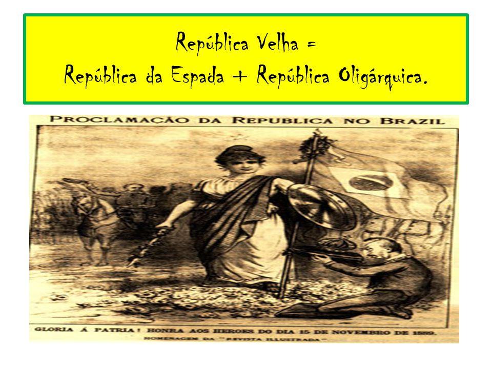 República Velha = República da Espada + República Oligárquica.