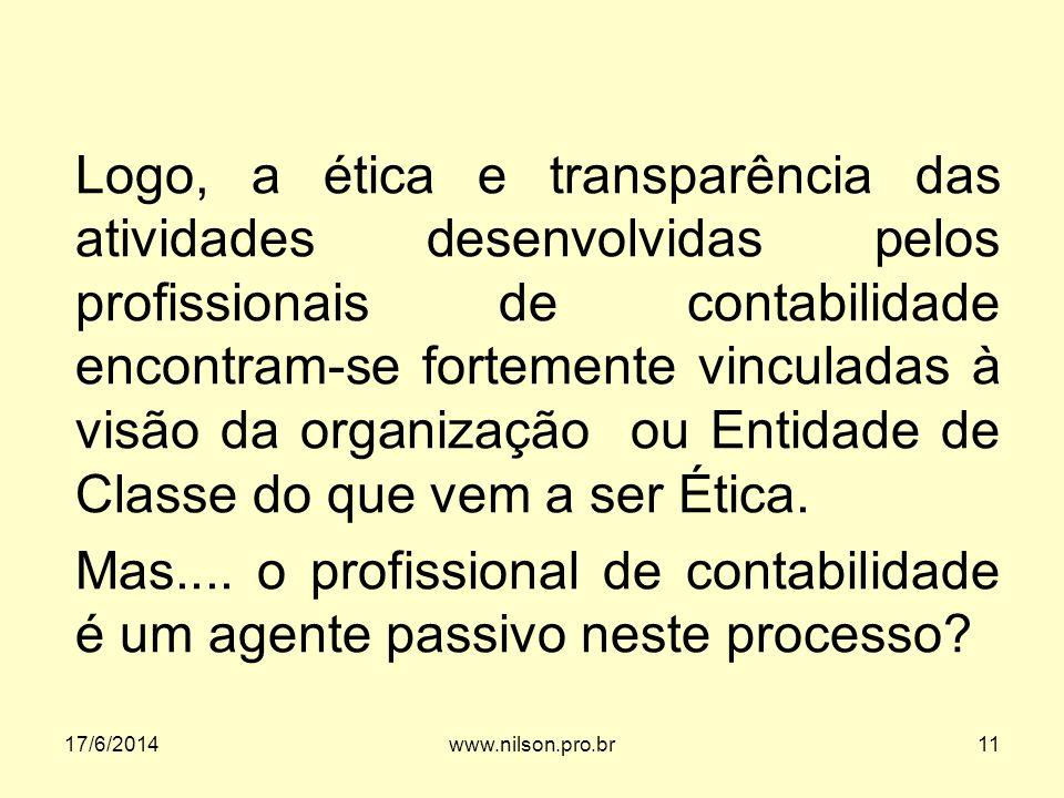 Logo, a ética e transparência das atividades desenvolvidas pelos profissionais de contabilidade encontram-se fortemente vinculadas à visão da organiza