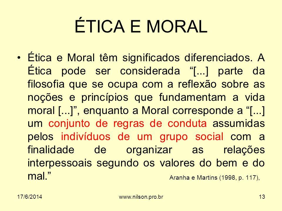 ÉTICA E MORAL Ética e Moral têm significados diferenciados. A Ética pode ser considerada [...] parte da filosofia que se ocupa com a reflexão sobre as