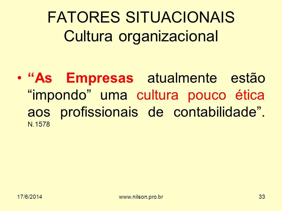FATORES SITUACIONAIS Cultura organizacional As Empresas atualmente estão impondo uma cultura pouco ética aos profissionais de contabilidade. N.1578 17
