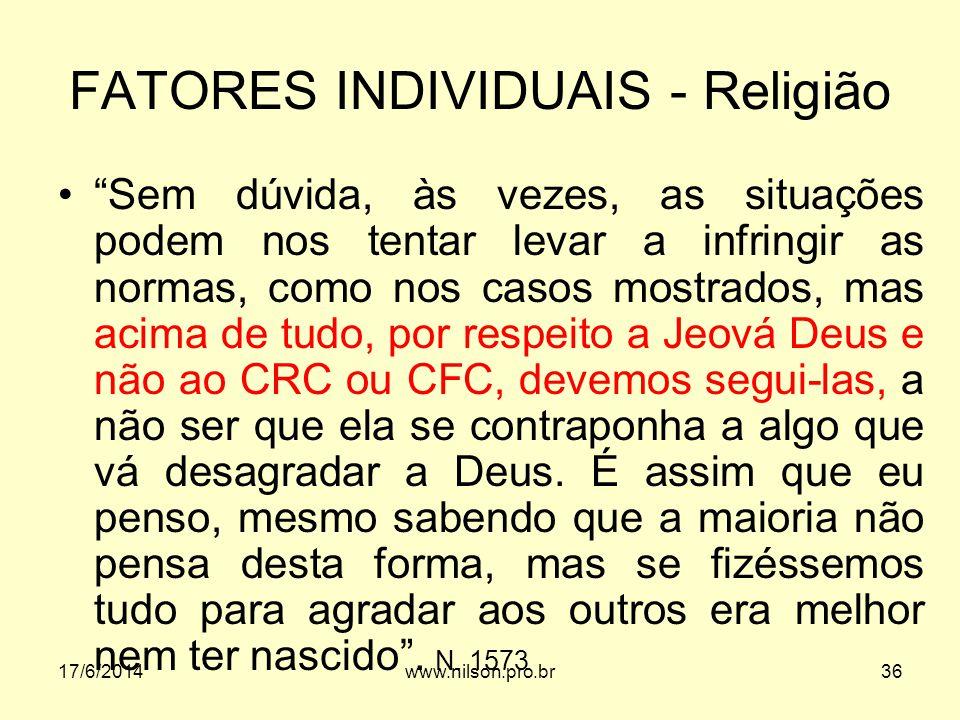 FATORES INDIVIDUAIS - Religião Sem dúvida, às vezes, as situações podem nos tentar levar a infringir as normas, como nos casos mostrados, mas acima de