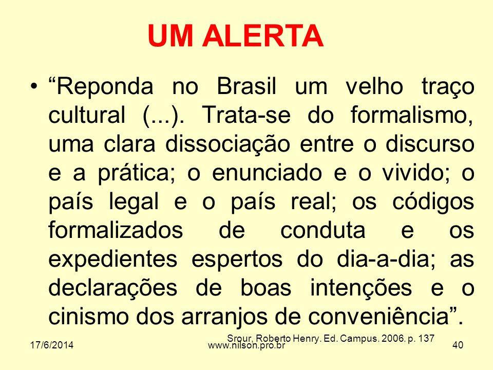 Reponda no Brasil um velho traço cultural (...). Trata-se do formalismo, uma clara dissociação entre o discurso e a prática; o enunciado e o vivido; o