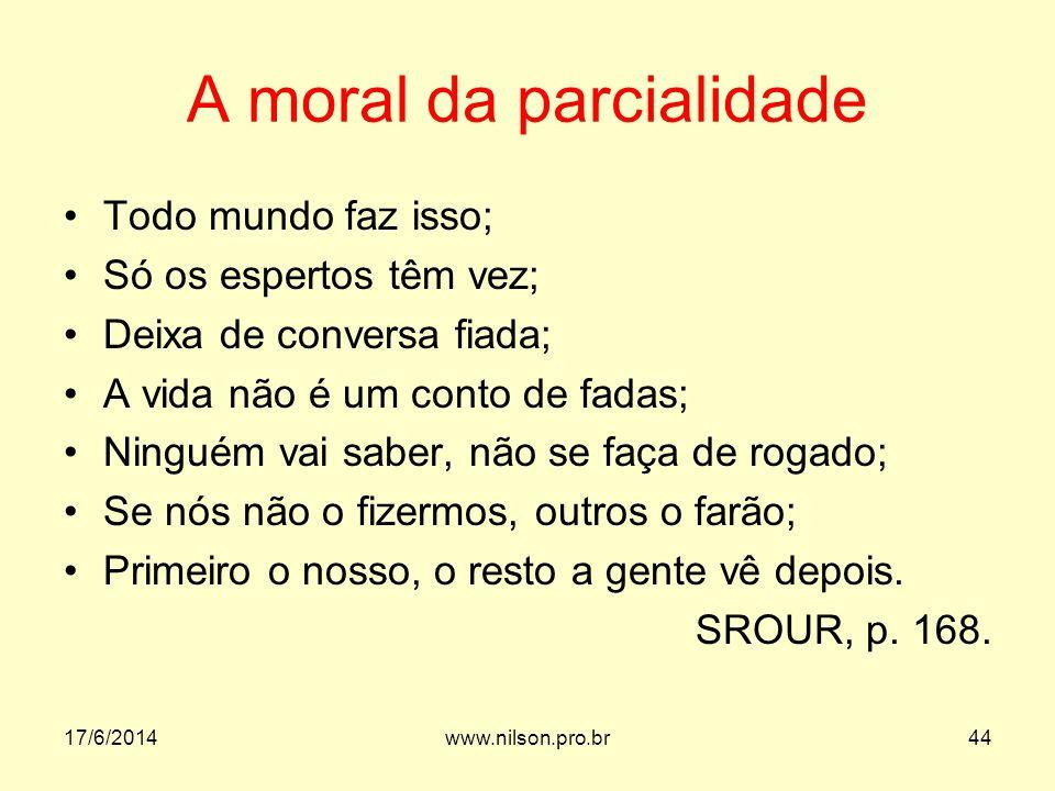 A moral da parcialidade Todo mundo faz isso; Só os espertos têm vez; Deixa de conversa fiada; A vida não é um conto de fadas; Ninguém vai saber, não s