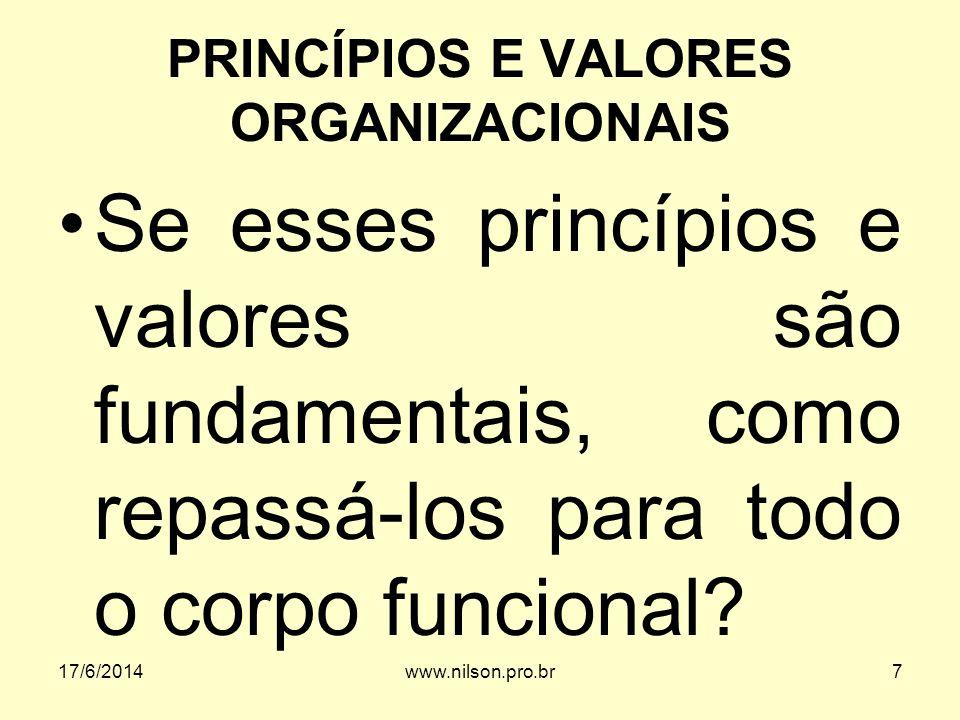 PRINCÍPIOS E VALORES ORGANIZACIONAIS Se esses princípios e valores são fundamentais, como repassá-los para todo o corpo funcional? 17/6/20147www.nilso