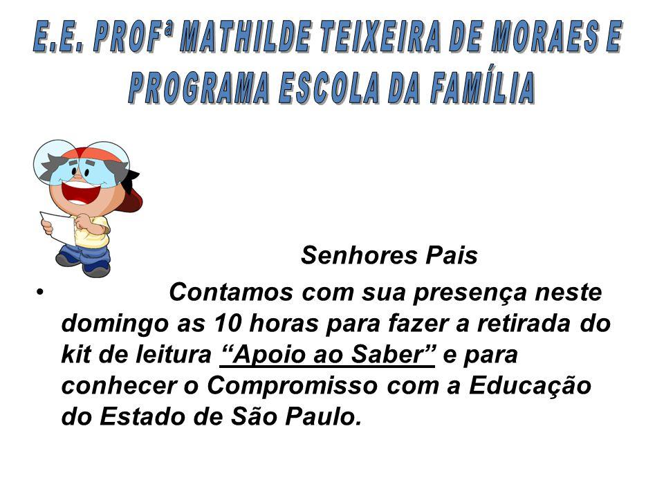 Senhores Pais Contamos com sua presença neste domingo as 10 horas para fazer a retirada do kit de leitura Apoio ao Saber e para conhecer o Compromisso com a Educação do Estado de São Paulo.
