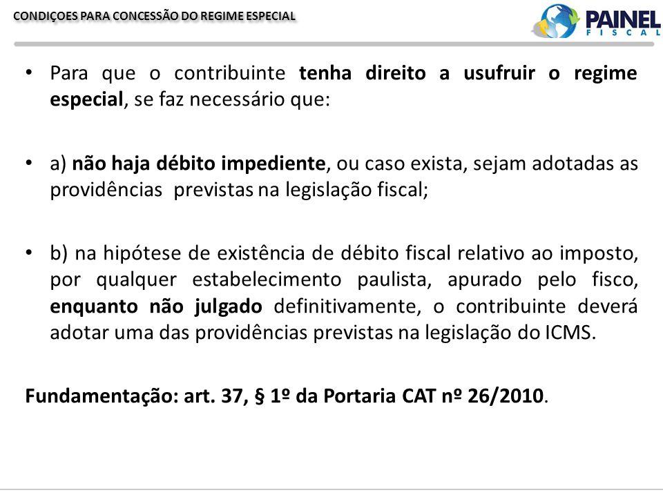 CONDIÇOES PARA CONCESSÃO DO REGIME ESPECIAL Para que o contribuinte tenha direito a usufruir o regime especial, se faz necessário que: a) não haja déb
