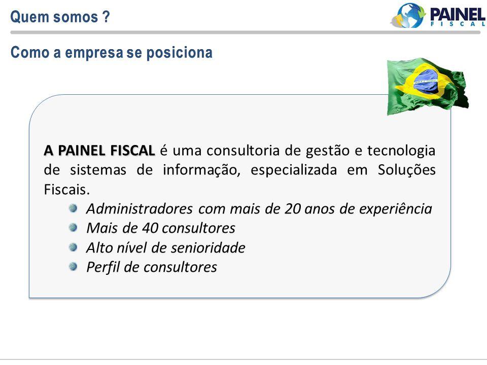 A PAINEL FISCAL A PAINEL FISCAL é uma consultoria de gestão e tecnologia de sistemas de informação, especializada em Soluções Fiscais. Administradores
