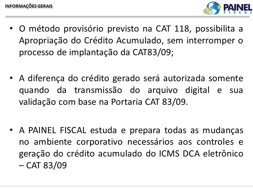 INFORMAÇÕES GERAIS O método provisório previsto na CAT 118, possibilita a Apropriação do Crédito Acumulado, sem interromper o processo de implantação