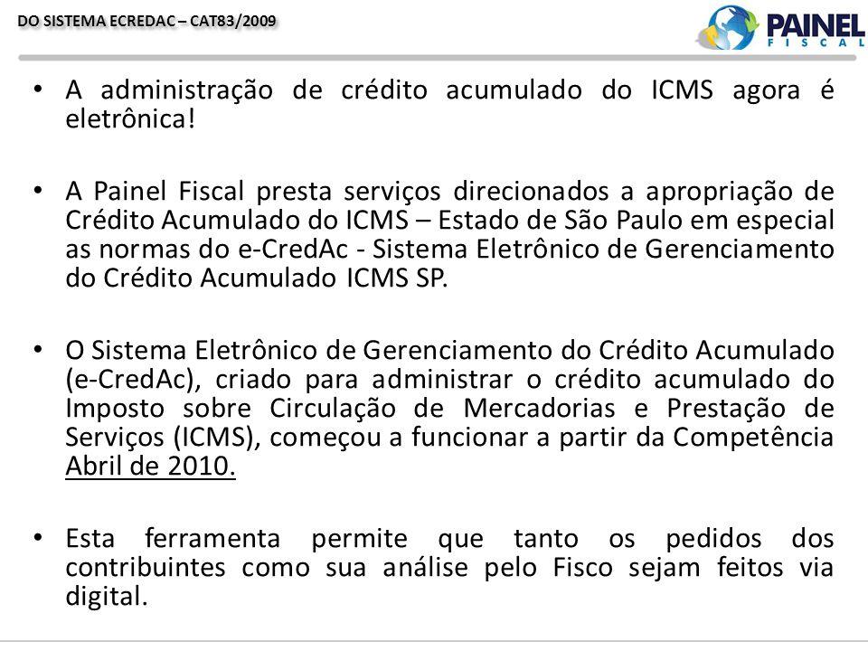 DO SISTEMA ECREDAC – CAT83/2009 A administração de crédito acumulado do ICMS agora é eletrônica! A Painel Fiscal presta serviços direcionados a apropr
